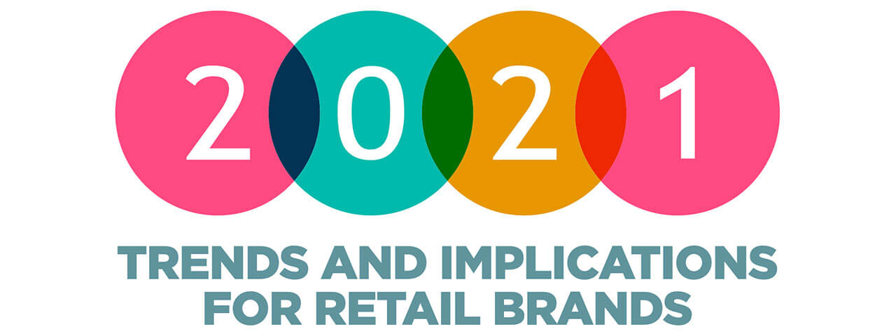 2021 Trends and Implications for Retail Brands